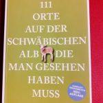 111 Orte auf der Schwäbischen Alb die Man gesehen haben muss